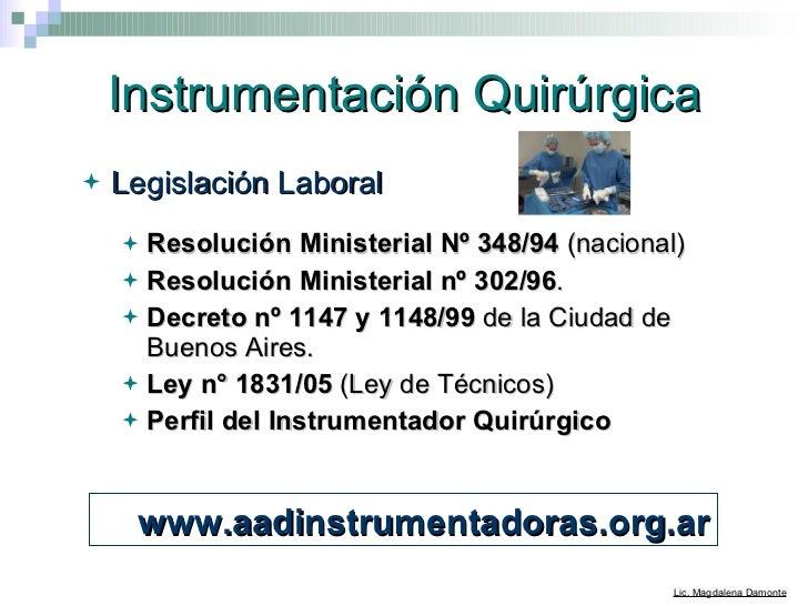 Instrumentación Quirúrgica <ul><li>Legislación Laboral </li></ul><ul><ul><li>Resolución Ministerial Nº 348/94   (nacional)...