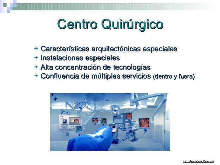 Centro Quirúrgico <ul><ul><li>Características arquitectónicas especiales </li></ul></ul><ul><ul><li>Instalaciones especial...