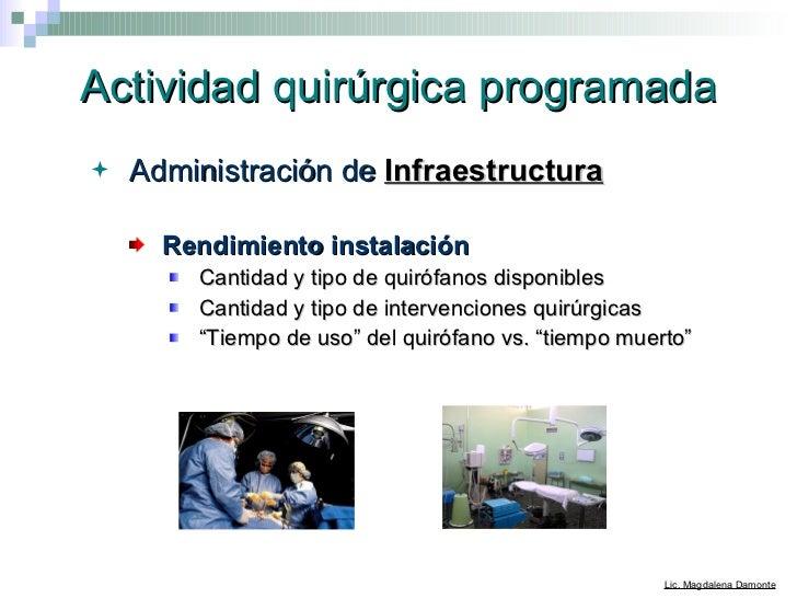Actividad quirúrgica programada <ul><li>Administración de  Infraestructura   </li></ul><ul><ul><li>Rendimiento instalación...
