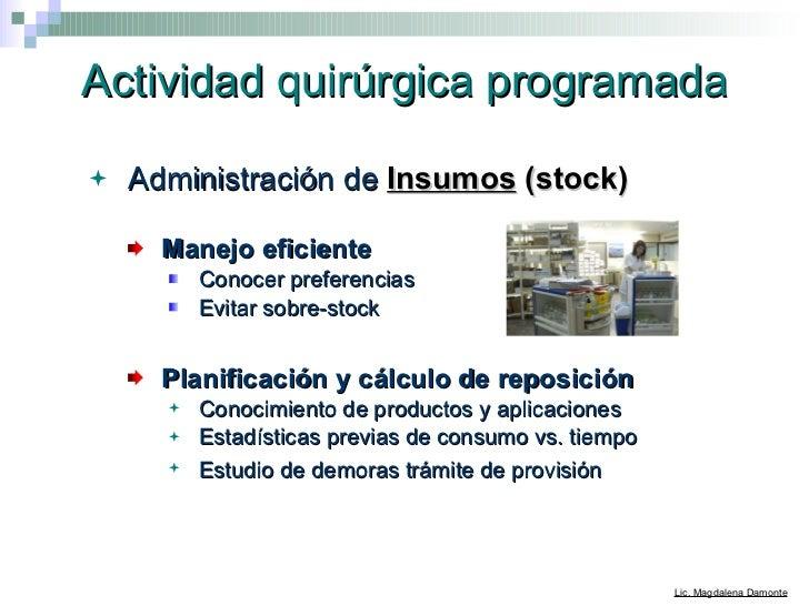 Actividad quirúrgica programada <ul><li>Administración de  Insumos  (stock)   </li></ul><ul><ul><li>Manejo eficiente </li>...