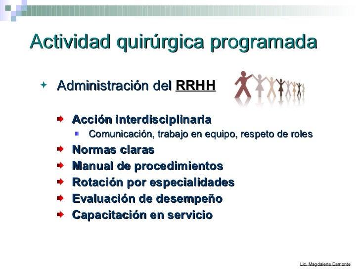 Actividad quirúrgica programada <ul><li>Administración del  RRHH   </li></ul><ul><ul><li>Acción interdisciplinaria </li></...