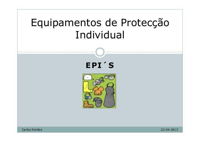 EPI´SCarlos SimõesEquipamentos de ProtecçãoIndividual22-04-2013