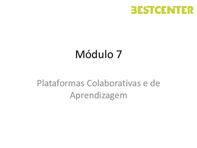 Módulo 7Plataformas Colaborativas e de        Aprendizagem