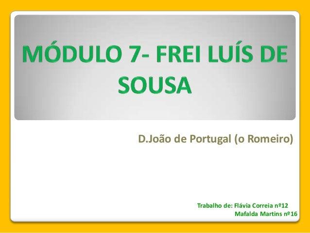D.João de Portugal (o Romeiro) Trabalho de: Flávia Correia nº12 Mafalda Martins nº16