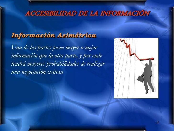 ACCESIBILIDAD DE LA INFORMACIÓN  Información Asimétrica Una de las partes posee mayor o mejor información que la otra part...