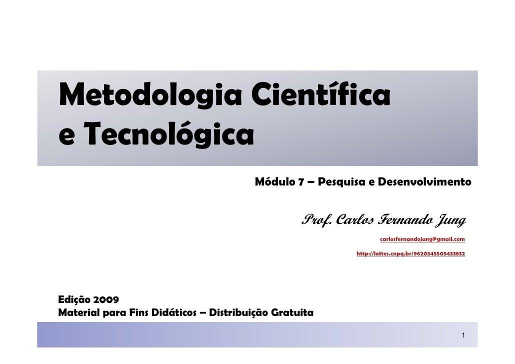 Metodologia Científica e Tecnológica                                         Módulo 7 – Pesquisa e Desenvolvimento        ...