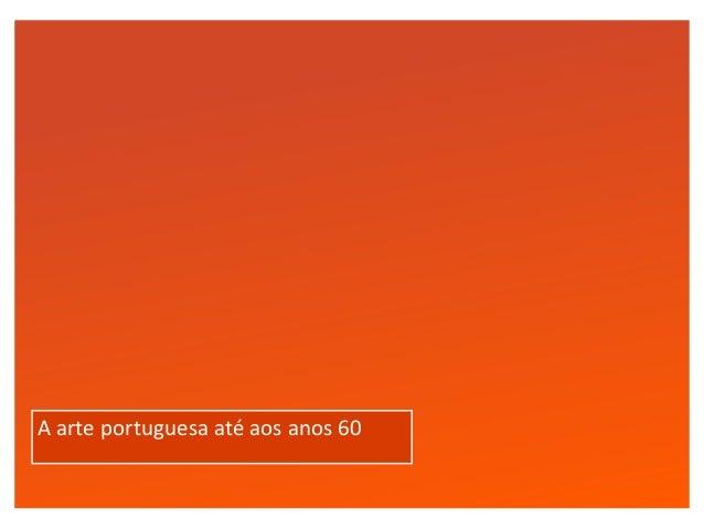 Click to edit Master text styles A arte portuguesa até aos anos 60