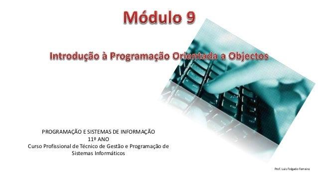 PROGRAMAÇÃO E SISTEMAS DE INFORMAÇÃO 11º ANO Curso Profissional de Técnico de Gestão e Programação de Sistemas Informático...