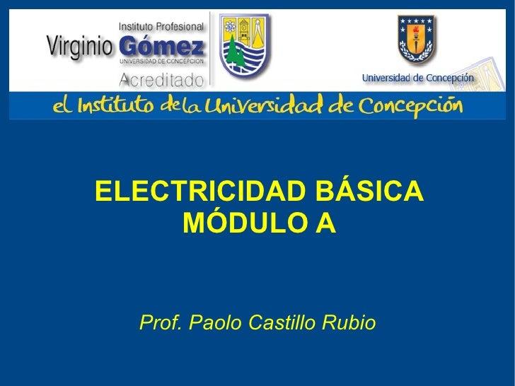 ELECTRICIDAD BÁSICA MÓDULO A Prof. Paolo Castillo Rubio