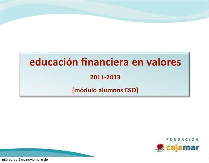 educación financiera en valores                                        2011-‐2013                                 [m...