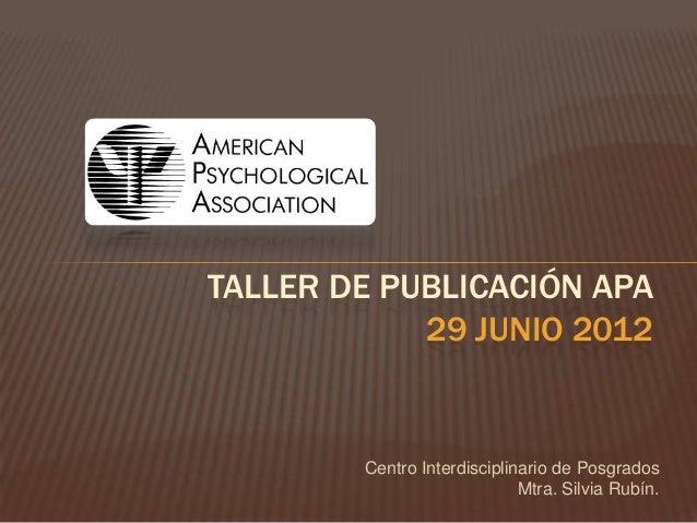 TALLER DE PUBLICACIÓN APA            29 JUNIO 2012        Centro Interdisciplinario de Posgrados                          ...