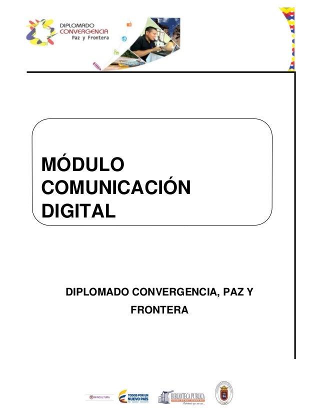 DIPLOMADO CONVERGENCIA, PAZ Y FRONTERA MÓDULO COMUNICACIÓN DIGITAL