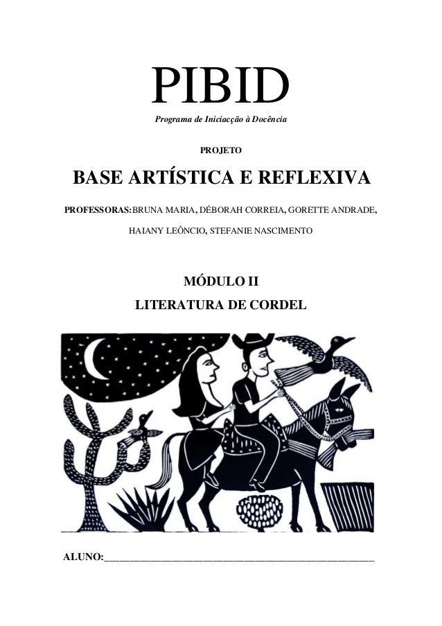 PIBIDPrograma de Iniciacção à Docência PROJETO BASE ARTÍSTICA E REFLEXIVA PROFESSORAS:BRUNA MARIA, DÉBORAH CORREIA, GORETT...