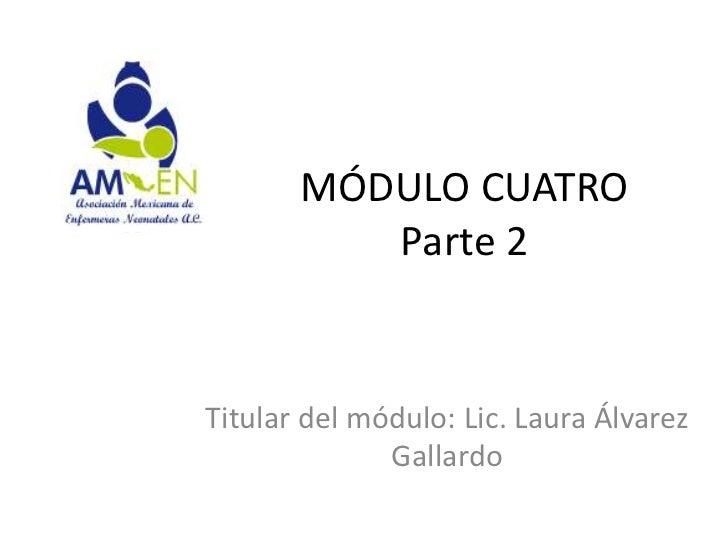 MÓDULO CUATRO          Parte 2Titular del módulo: Lic. Laura Álvarez              Gallardo