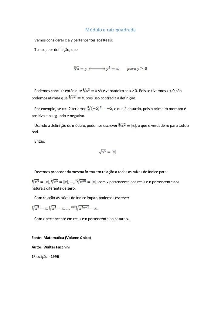 Módulo e raiz quadrada Vamos considerar x e y pertencentes aos Reais: Temos, por definição, que Podemos concluir então que...