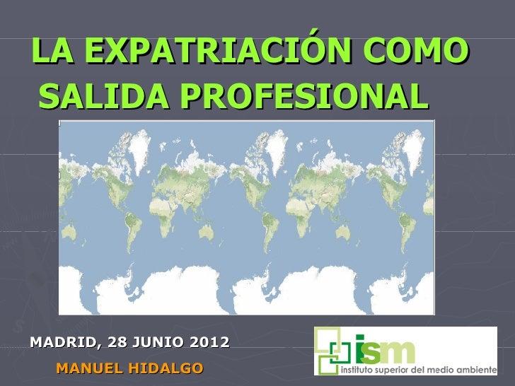LA EXPATRIACIÓN COMOSALIDA PROFESIONALMADRID, 28 JUNIO 2012  MANUEL HIDALGO