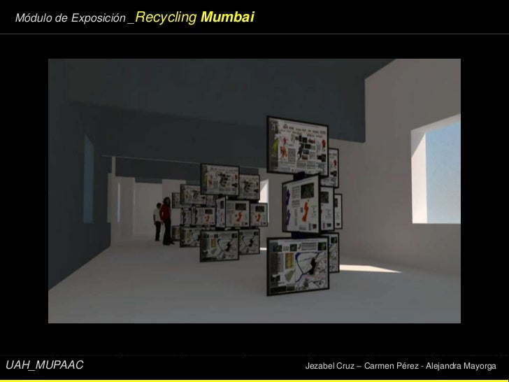Módulo de Exposición _Recycling   MumbaiUAH_MUPAAC                                  Jezabel Cruz – Carmen Pérez - Alejandr...