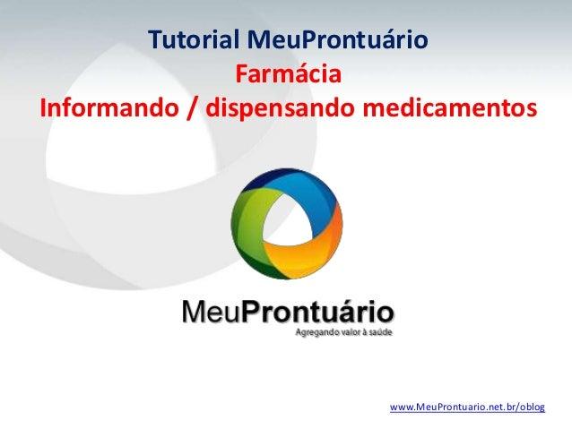 Tutorial MeuProntuário                FarmáciaInformando / dispensando medicamentos                          www.MeuProntu...