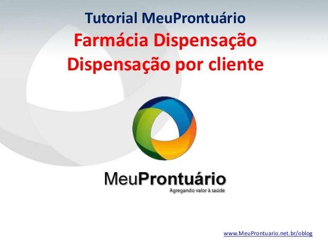 Tutorial MeuProntuário Farmácia DispensaçãoDispensação por cliente                    www.MeuProntuario.net.br/oblog