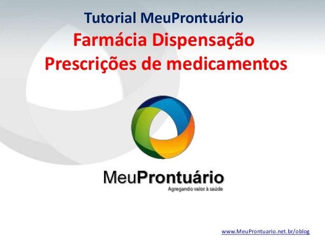 Tutorial MeuProntuário   Farmácia DispensaçãoPrescrições de medicamentos                      www.MeuProntuario.net.br/oblog