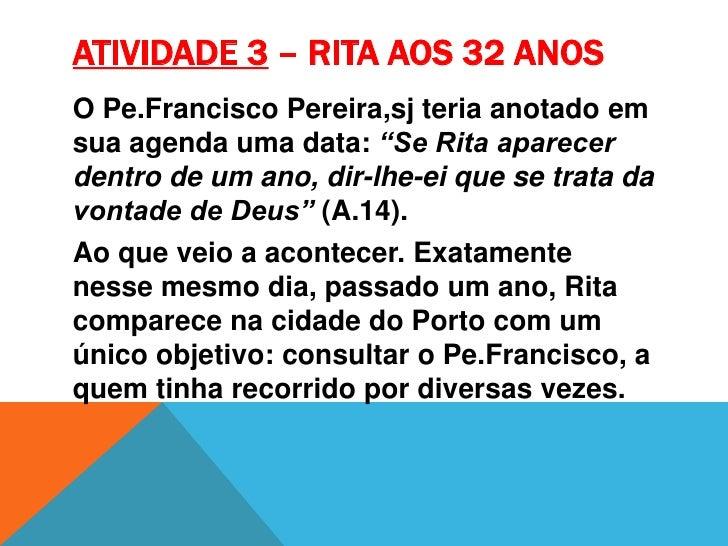 """ATIVIDADE 3 – Rita aos 32 anos<br />O Pe.FranciscoPereira,sj teria anotado em sua agenda uma data: """"Se Rita aparecer dentr..."""