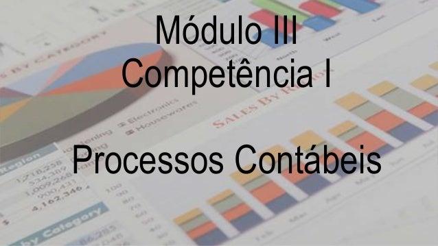 Módulo III  Competência I  Processos Contábeis