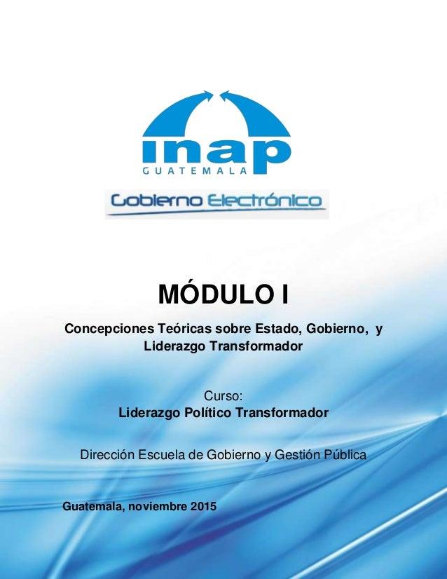 MÓDULO I Concepciones Teóricas sobre Estado, Gobierno, y Liderazgo Transformador Curso: Liderazgo Político Transformador D...
