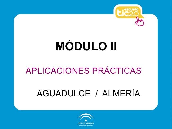 MÓDULO II APLICACIONES PRÁCTICAS AGUADULCE  /  ALMERÍA