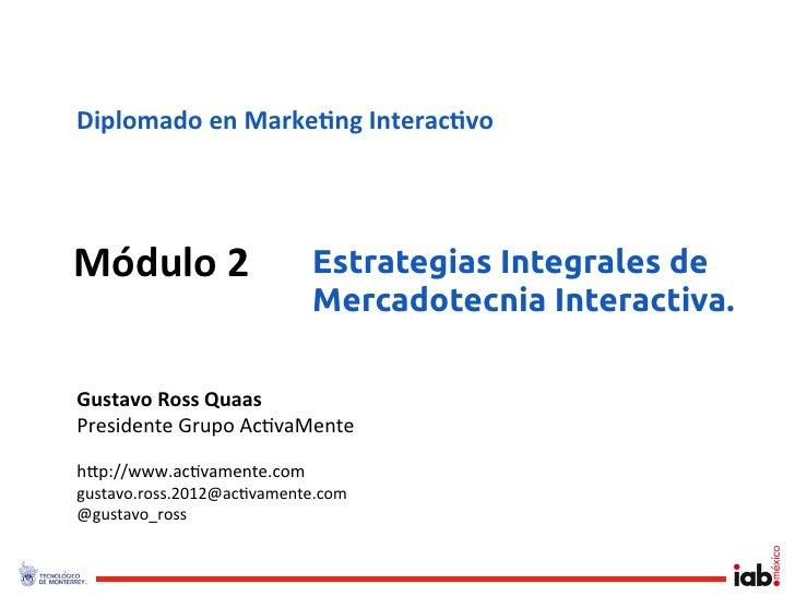 Diplomado en Marke/ng Interac/voMódulo 2                   Estrategias Integrales de                              ...