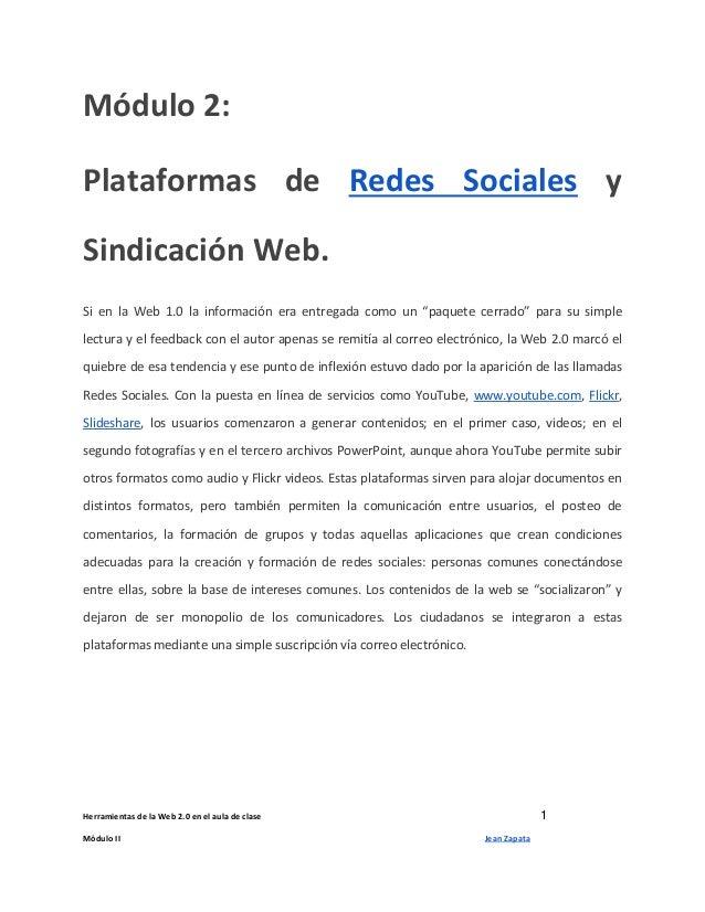 Herramientas de la Web 2.0 en el aula de clase 1 Módulo II Jean Zapata Módulo 2: Plataformas de Redes Sociales y Sindicaci...