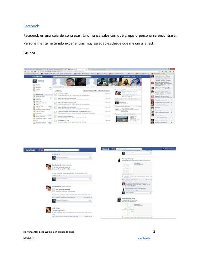 Herramientas de la Web 2.0 en el aula de clase 2 Módulo II Jean Zapata Facebook Facebook es una caja de sorpresas. Uno nun...