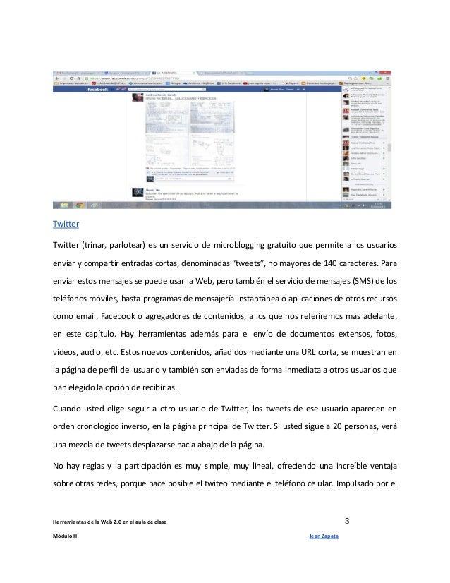 Herramientas de la Web 2.0 en el aula de clase 3 Módulo II Jean Zapata Twitter Twitter (trinar, parlotear) es un servicio ...