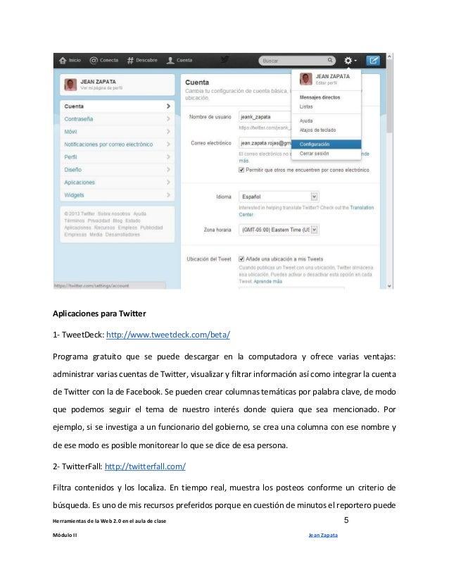 Herramientas de la Web 2.0 en el aula de clase 5 Módulo II Jean Zapata Aplicaciones para Twitter 1- TweetDeck: http://www....