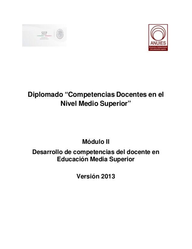 """Diplomado """"Competencias Docentes en el Nivel Medio Superior""""  Módulo II Desarrollo de competencias del docente en Educació..."""