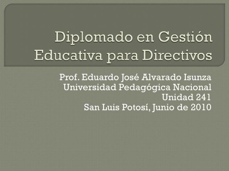 Prof. Eduardo José Alvarado Isunza Universidad Pedagógica Nacional Unidad 241 San Luis Potosí, Junio de 2010