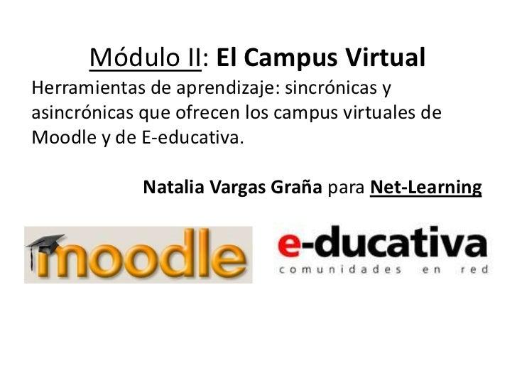 Módulo II: El Campus VirtualHerramientas de aprendizaje: sincrónicas yasincrónicas que ofrecen los campus virtuales deMood...