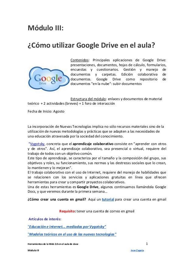Herramientas de la Web 2.0 en el aula de clase 1 Módulo III Jean Zapata Módulo III: ¿Cómo utilizar Google Drive en el aula...