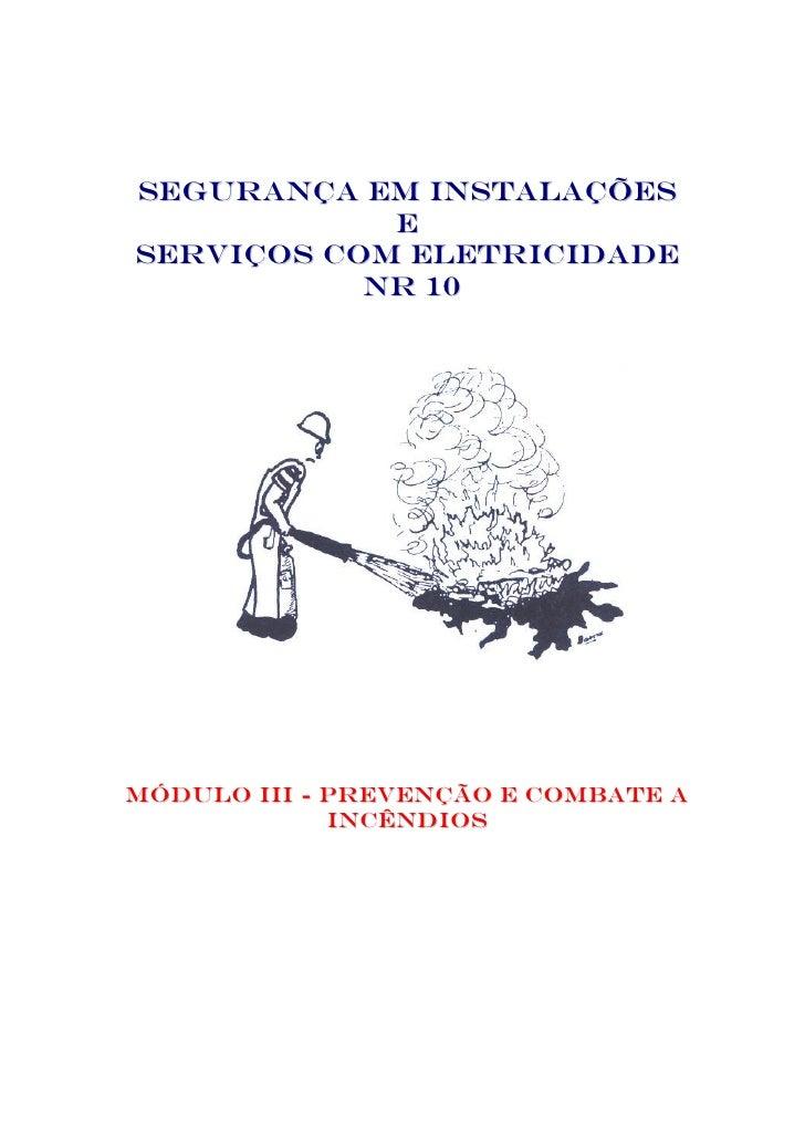 SEGURANÇA EM INSTALAÇÕES              E SERVIÇOS COM ELETRICIDADE            N R 10     MÓDULO III - PREVENÇÃO E COMBATE A...