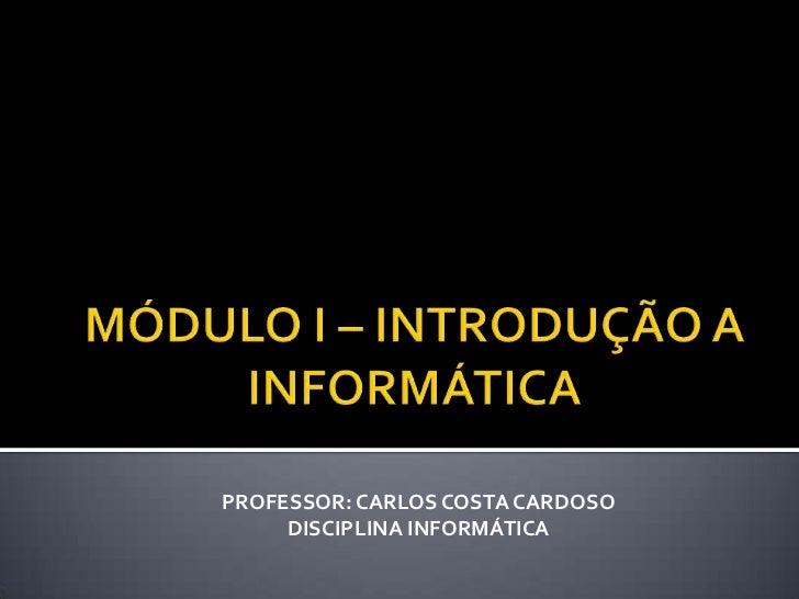 PROFESSOR: CARLOS COSTA CARDOSO     DISCIPLINA INFORMÁTICA