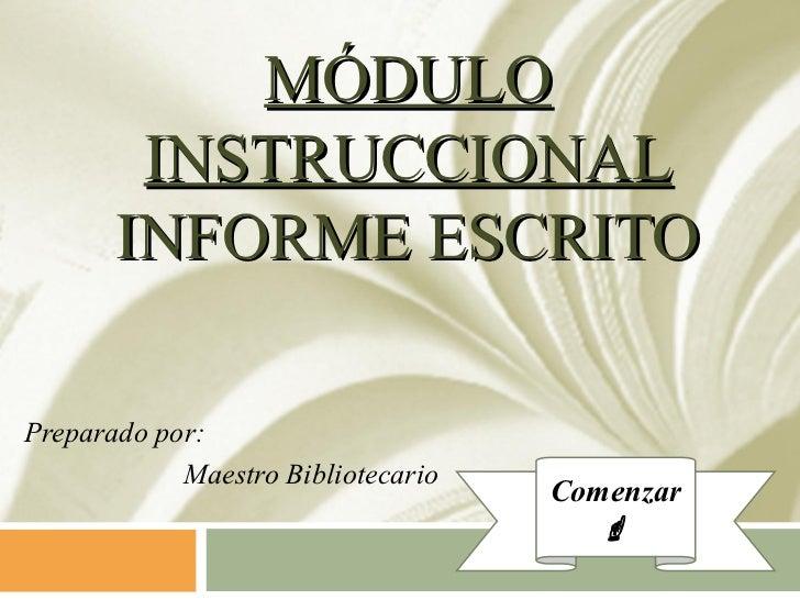 MÓDULO        INSTRUCCIONAL       INFORME ESCRITOPreparado por:            Maestro Bibliotecario                          ...