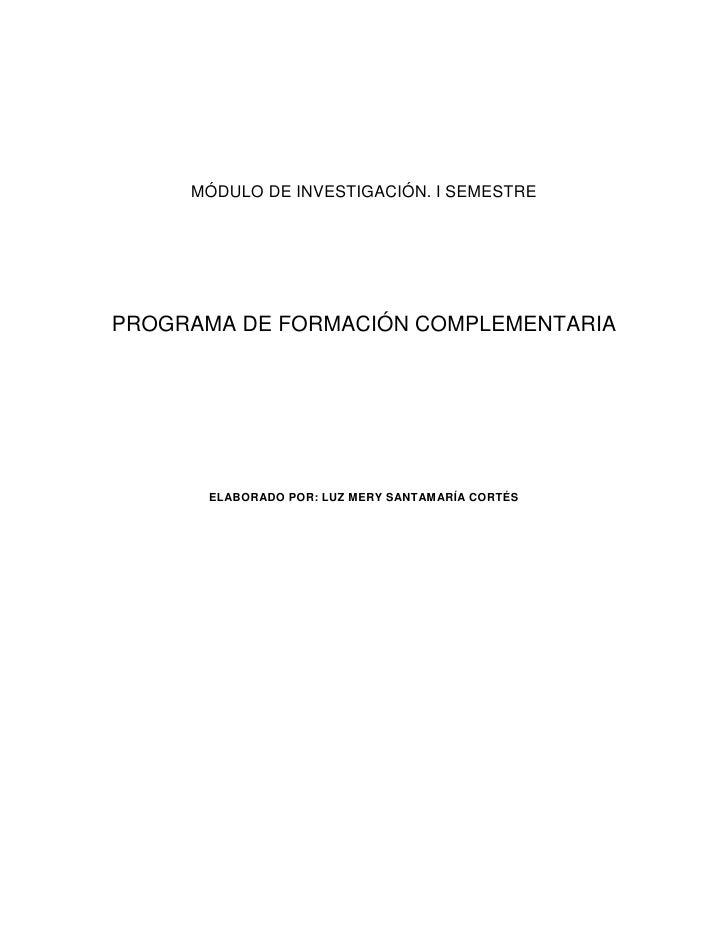 MÓDULO DE INVESTIGACIÓN. I SEMESTREPROGRAMA DE FORMACIÓN COMPLEMENTARIA      ELABORADO POR: LUZ MERY SANTAMARÍA CORTÉS