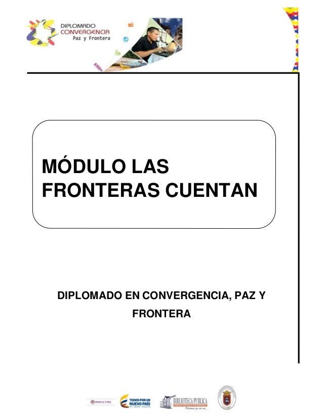DIPLOMADO EN CONVERGENCIA, PAZ Y FRONTERA MÓDULO LAS FRONTERAS CUENTAN