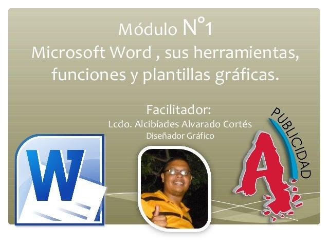 Módulo N°1Microsoft Word , sus herramientas,  funciones y plantillas gráficas.                 Facilitador:         Lcdo. ...