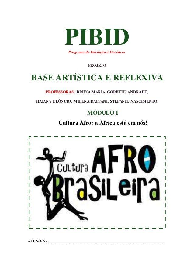 PIBIDPrograma de Iniciação à Docência PROJETO BASE ARTÍSTICA E REFLEXIVA PROFESSORAS: BRUNA MARIA, GORETTE ANDRADE, HAIANY...