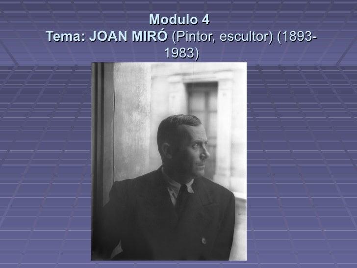 Modulo 4 Tema: JOAN MIRÓ (Pintor, escultor) (1893-                1983)