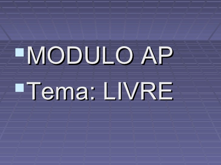 MODULO AP Tema: LIVRE