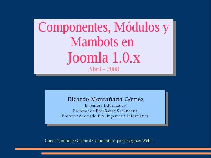 """Componentes, Módulos y Mambots en  Joomla 1.0.x Abril - 2008 Curso """"Joomla: Gestor de Contenidos para Páginas Web""""."""