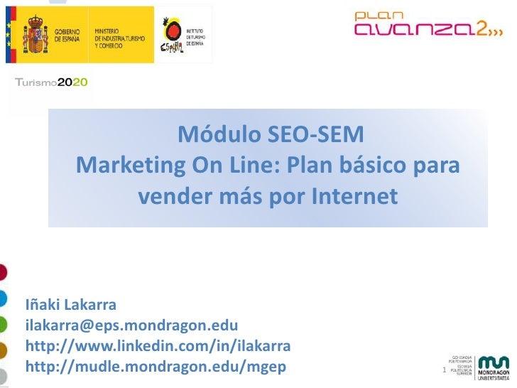 Módulo SEO-SEM       Marketing On Line: Plan básico para           vender más por Internet    Iñaki Lakarra ilakarra@eps.m...