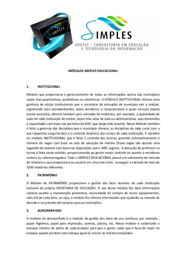 MÓDULOS SIMPLES EDUCACIONAL 1. INSTITUCIONAL Módulo que proporciona o gerenciamento de todas as informações acerca das ins...