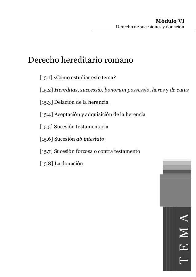 Módulo VI Derecho de sucesiones y donación  Derecho hereditario romano [15.1] ¿Cómo estudiar este tema? [15.2] Hereditas, ...